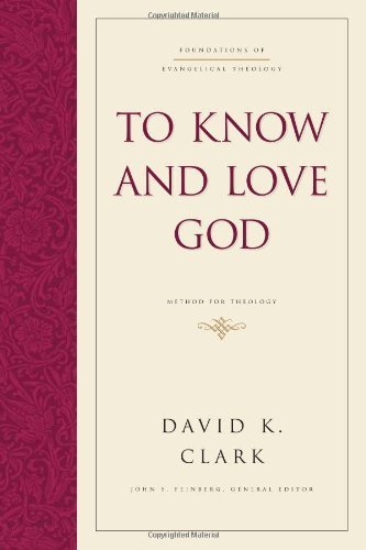 To Know and Love God: Method for Theology (Foundations of Evangelical Theology) by David K. Clark (2003-04-10)