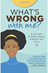 What's Wrong With Me?: A Girl's Book of Lessons Learned, Inspiration and Advice Paperback
