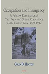 Occupation and Insurgency: A Selective Examination of The Hague and Geneva Conventions on the Eastern Front, 1939-1945 Perfect Paperback