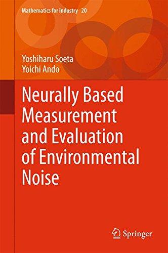Neurally Based Measurement and Evaluation of Environmental Noise (Mathematics for Industry) by Yoshiharu Soeta Yoichi Ando