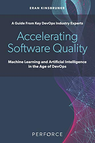 Accelerating Software Quality: Machine Learning and Artificial Intelligence in the Age of DevOps
