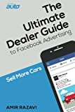 The Ultimate Dealer Guide To Facebook Advertising: Sell More Cars