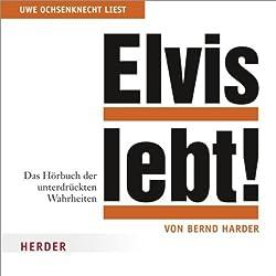 Elvis lebt. Das Hörbuch der unterdrückten Wahrheiten