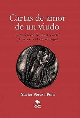 Cartas de amor de un viudo: El misterio de las almas gemelas a la luz de la sabiduría antigua (Spanish Edition)