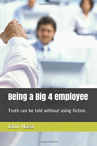 Book: Being a Big 4 employee - Truth can be told without using fiction by Jatin Nasa