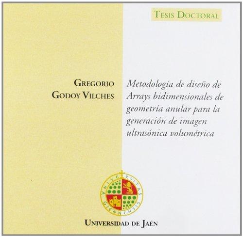 Descargar Libro Metodología De Diseño De Arrays Bidimensionales De Geometría Anular Para La Generación De Imagen Ultrasónica Volumétrica Gregorio Godoy Vilches