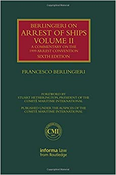 Berlingieri on Arrest of Ships Volume II: A Commentary on the 1999 Arrest Convention: 2 (Lloyd's Shipping Law Library)