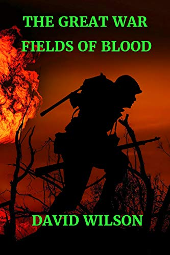 Book: THE GREAT WAR - FIELDS OF BLOOD - ACTION ON THE WESTERN FRONT by David Wilson