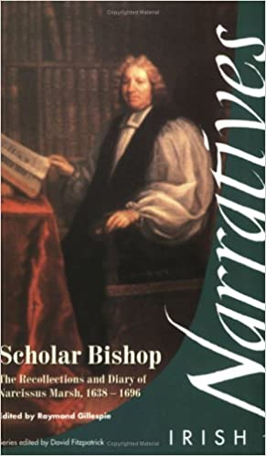 Scholar Bishop: The Recollections and Diary of Narcissus Marsh 1638-96 (Irish Narratives)