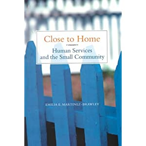 Close to Home: Human Services and the Small Community Emilia E. Martinez-Brawley and Paz M. B. Zorita