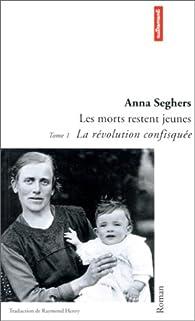 Les Morts restent jeunes, tome 1 : La Révolution confisquée par Anna Seghers