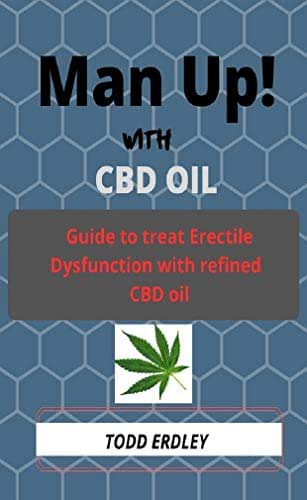 Man Up!  with CBD oil: Guide to treat erectile dysfunction with refined CBD oil