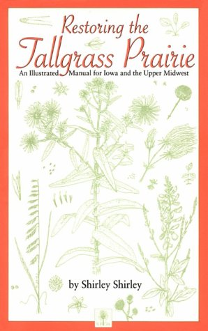 Restoring the Tallgrass Prairie: An Illustrated Manual for Iowa and the Upper Midwest (Bur Oak Book)