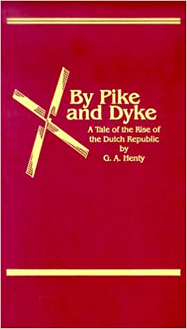 Image for By Pike & Dyke: A Tale of the Rise of the Dutch Republic (Works of G. A. Henty)