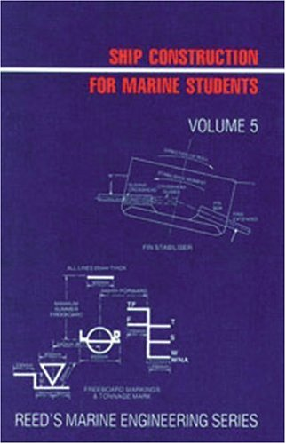 Ship Construction for Marine Students: 5 (Reeds Marine Engineering) E. A. Stokoe