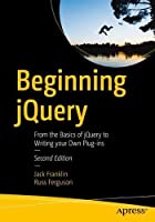 Beginning jQuery: From the Basics of jQuery to Writing your Own Plug-ins, 2nd Edition Front Cover