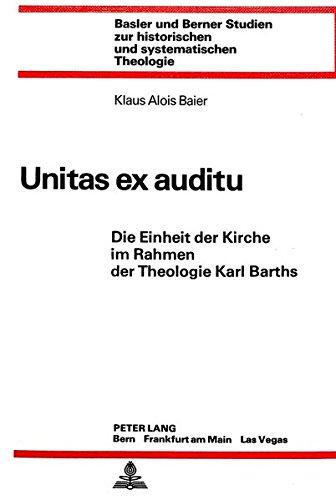 Unitas ex auditu: Die Einheit der Kirche im Rahmen der Theologie Karl Barths (Basler und Berner Studien zur historischen und systematischen Theologie) (German Edition)