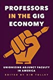 img - for Professors in the Gig Economy: Unionizing Adjunct Faculty in America book / textbook / text book