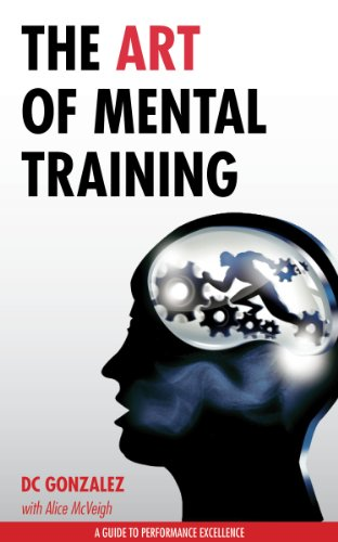 The Art of Mental Training - A Guide to Performance Excellence by DC Gonzalez cover