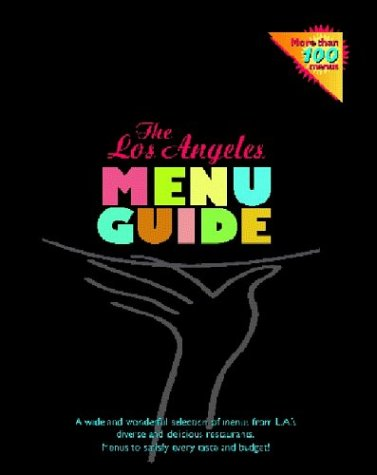 The Los Angeles Menu Guide: A Wide and Wonderful Selection of Menus from L.A.'s Diverse and Delicious Restaurants.  Menus to Satisfy Every Taste and Budget!