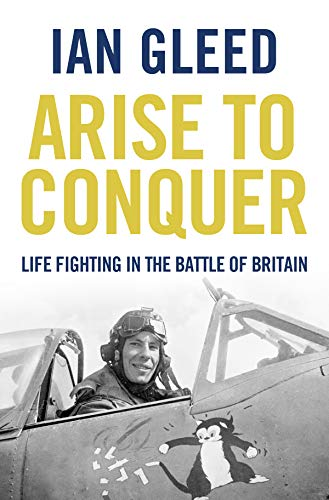 Arise to Conquer: Life of a World War Two Fighter Pilot by [Gleed, Ian]