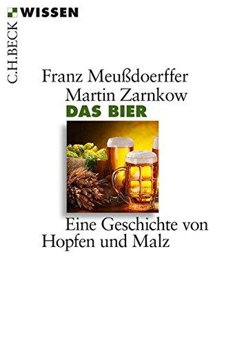 Das Bier: Eine Geschichte von Hopfen und Malz
