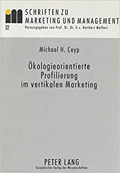Oekologieorientierte Profilierung Im Vertikalen Marketing: Dargestellt Am Beispiel Der Elektrobranche (Schriften Zu Marketing Und Management)
