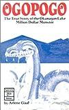 Ogopogo: The True Story of the Okanagan Lake Million Dollar Monster