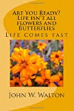 Are You Ready? Life Isn't All Flowers and Butterflies, John Walton, 1461123046