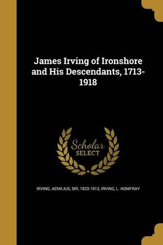 James Irving Of Ironshore And His Descendants  1713 1918