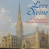 Love Divine - The Essential Hymns Collection