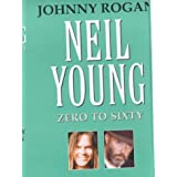 Neil Young: Zero to sixty : a critical biography