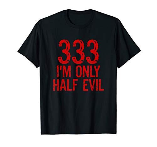 333 I'm Only Half Evil Funny T-Shirt