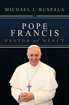 Pope Francis (Pastor of Mercy) by [Ruszala, Michael J., Wyatt North]