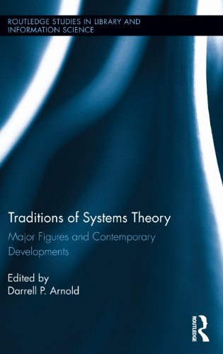 Download Traditions of Systems Theory: Major Figures and Contemporary Developments (Routledge Studies in Library and Information Science) Pdf