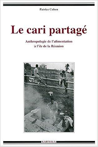 Livre gratuits Le Cari partagé : Anthropologie de l'alimentation à l'île de la Réunion pdf ebook