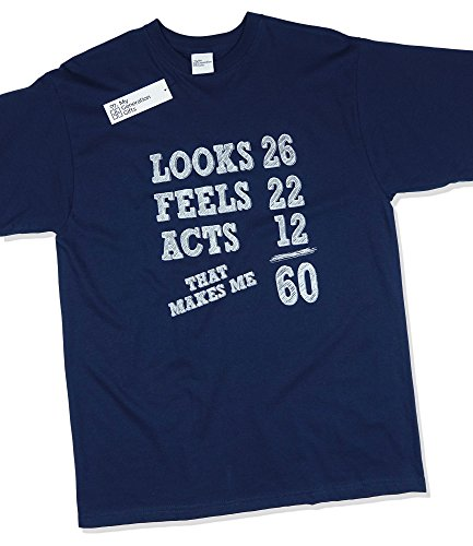 Looks 26 Feels 22 Acts 12, That Makes Me 60 - 60th Birthday Gift Present T-Shirt Mens Navy XL (Presents 60th For)