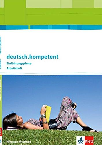 deutsch.kompetent. Ausgabe Nordrhein-Westfalen Einführungsphase: Arbeitsheft Klasse 10 (deutsch.kompetent. Ausgabe für Nordrhein-Westfalen ab 2012)