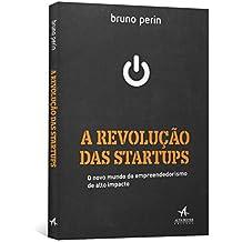A Revolução das Startups. O Novo Mundo do Empreendedorismo de Alto Impacto