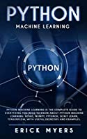 Python Machine Learning Is The Complete Guide To Everything You Need To Know About Python Machine Learning Front Cover