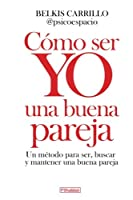 Este es único aviso de venta del libro Como ser YO una buena pareja de Belkis Carrillo (@Psicoespacio). ¿Por qué mi pareja es infiel? ¿Qué aspectos de la relación son negociables y cuáles no? ¿Cuál es el origen del maltrato, la rutina y los c...