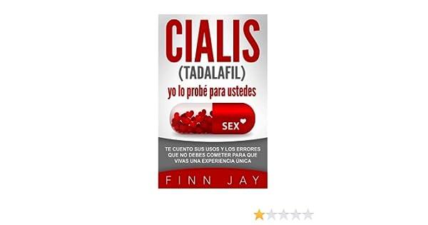 CIALIS TADALAFILO Yo lo probe!: Te cuento sus usos y los errores que no debes cometer para que vivas una experiencia unica: Amazon.es: Finn Jay: Libros