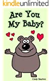 Toddler Books:  Are You My Baby?  (Rhyming Books For Children)