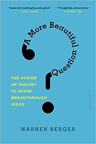 Book A More Beautiful Question: The Power of Inquiry to Spark Breakthrough Ideas