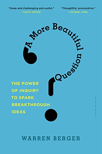 A More Beautiful Question: The Power of Inquiry to Spark Breakthrough Ideas [Warren Berger] (Tapa Blanda)