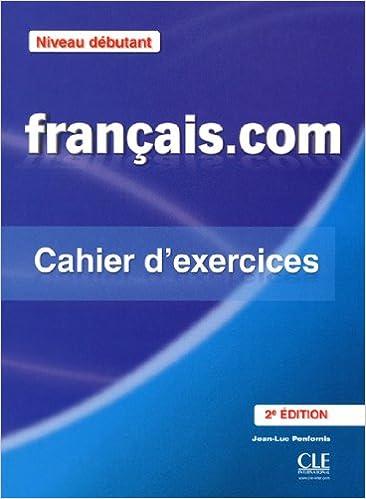 Livre gratuits Français.com Niveau débutant : Cahier d'exercices Méthode de français professionnel et des affaires pdf, epub ebook