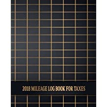2018 Mileage Log Book For Taxes: Business Mileage Tracker, Auto, Vehicle, Truck, SUV Mileage & Gas Expense Record Tracker Log Book & Journal for Small Business, Owners, Self Employed. Great Keep Record for Taxes. 8x10 Inch.