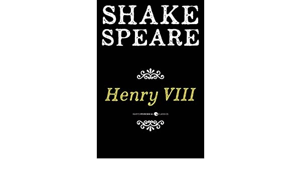 Henry VIII: The Famous History of the Life of King Henry the Eighth (HarperPerennial Classics)