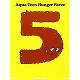 Aqua Teen Hunger Force: Volume Five