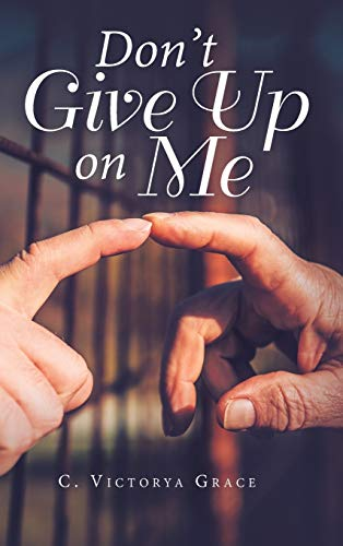 Book: Don't Give Up on Me by C. Victorya Grace